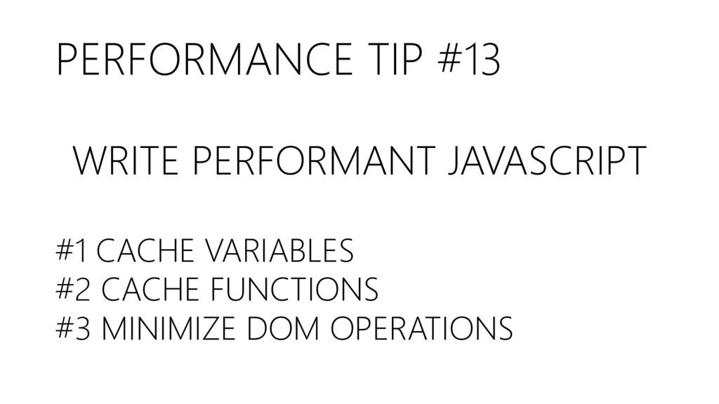 PERFORMANCE TIP #13 WRITE PERFORMANT JAVASCRIPT...
