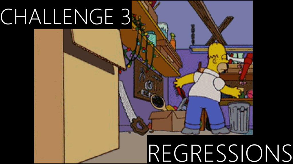 CHALLENGE 3 REGRESSIONS