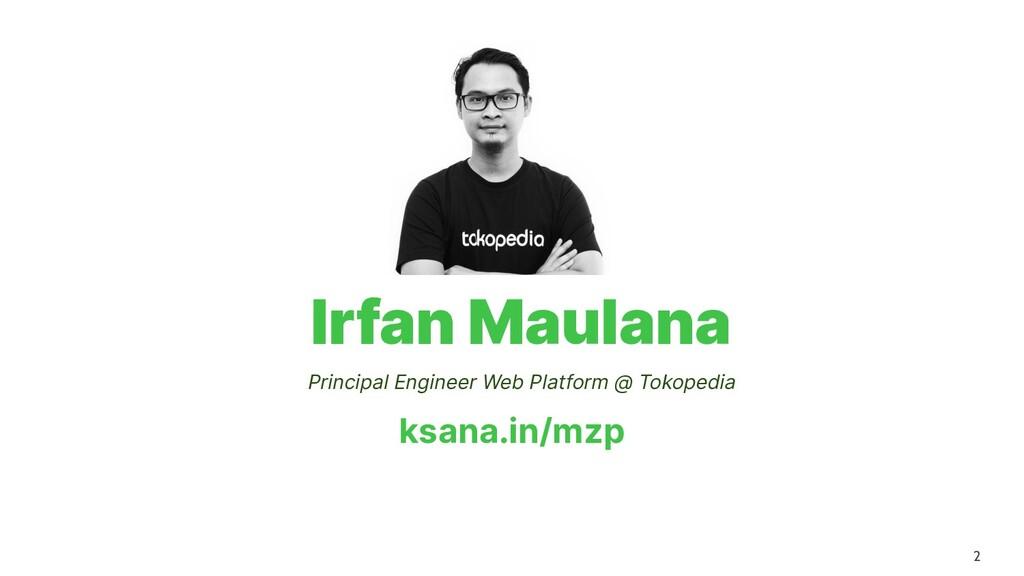 2 Irfan Maulana Principal Engineer Web Platform...