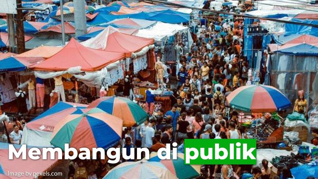 Membangun di publik Image by pexels.com