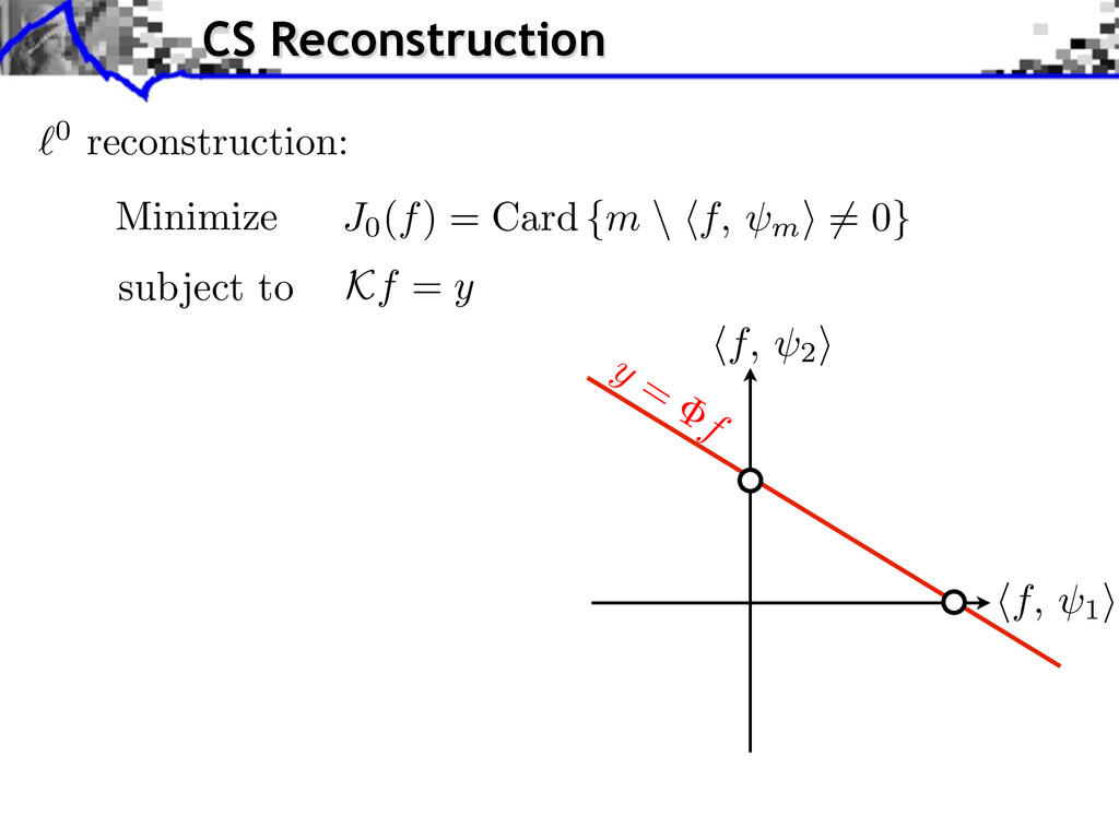 0 reconstruction: Minimize subject to Kf = y y ...
