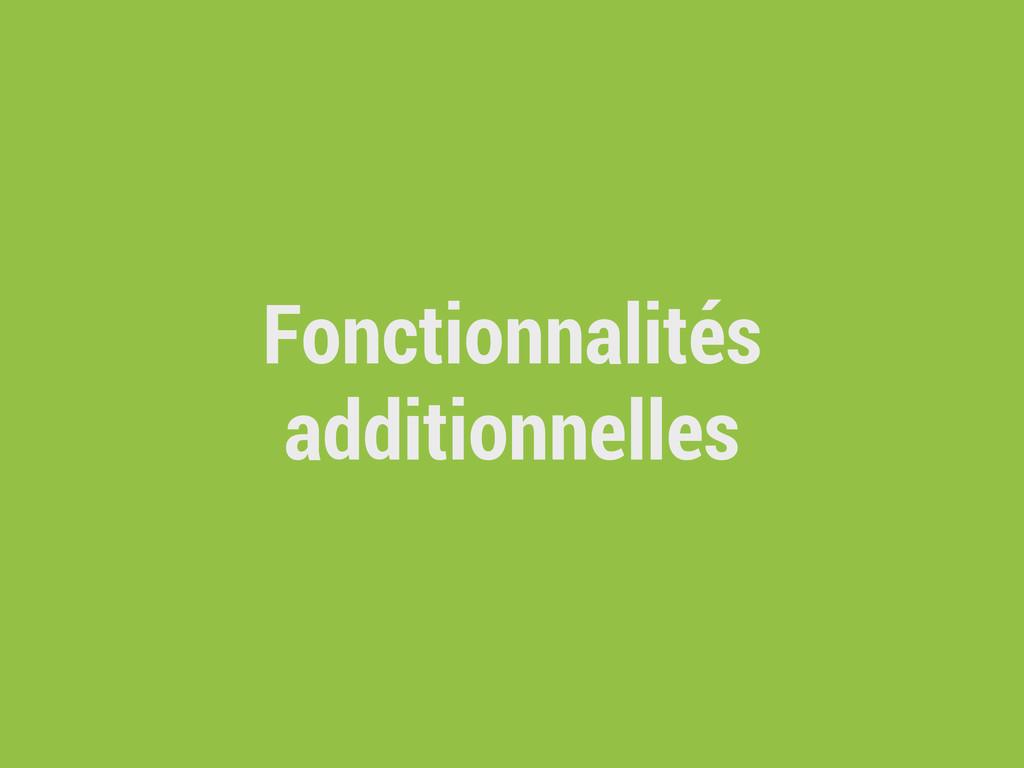 Fonctionnalités additionnelles
