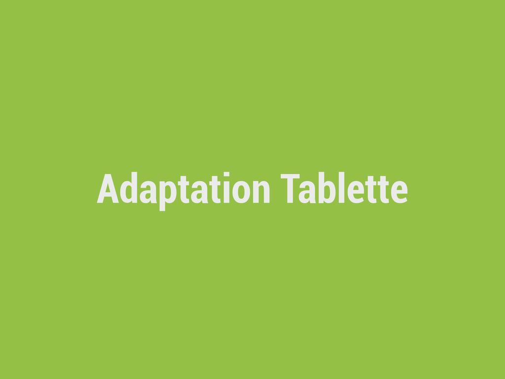 Adaptation Tablette