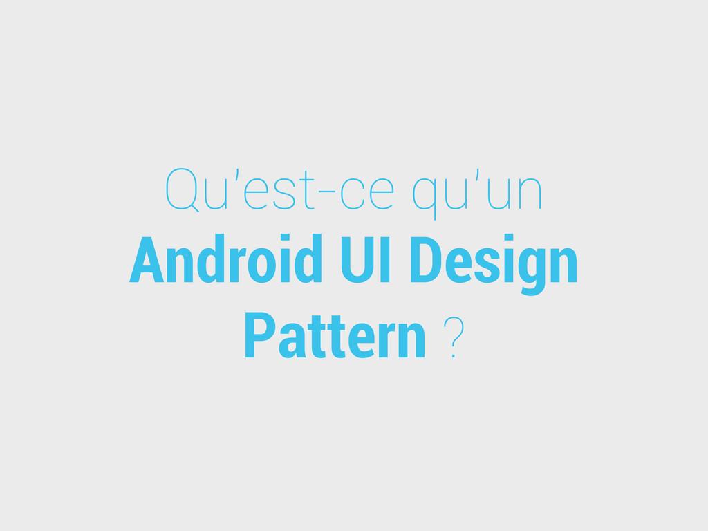 Qu'est-ce qu'un Android UI Design Pattern ?