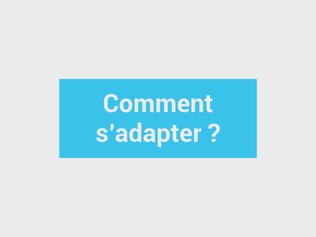 Comment s'adapter ?