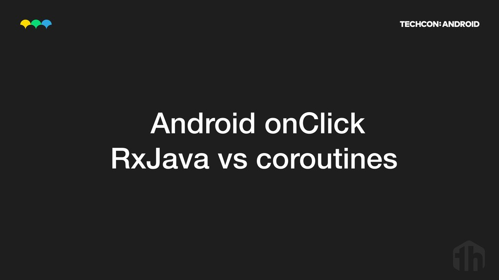 Android onClick RxJava vs coroutines