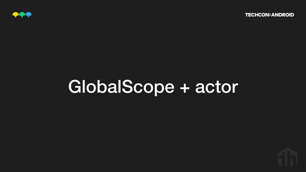 GlobalScope + actor