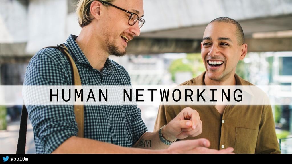 4 @pbl0m HUMAN NETWORKING