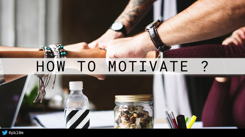 37 @pbl0m HOW TO MOTIVATE ?