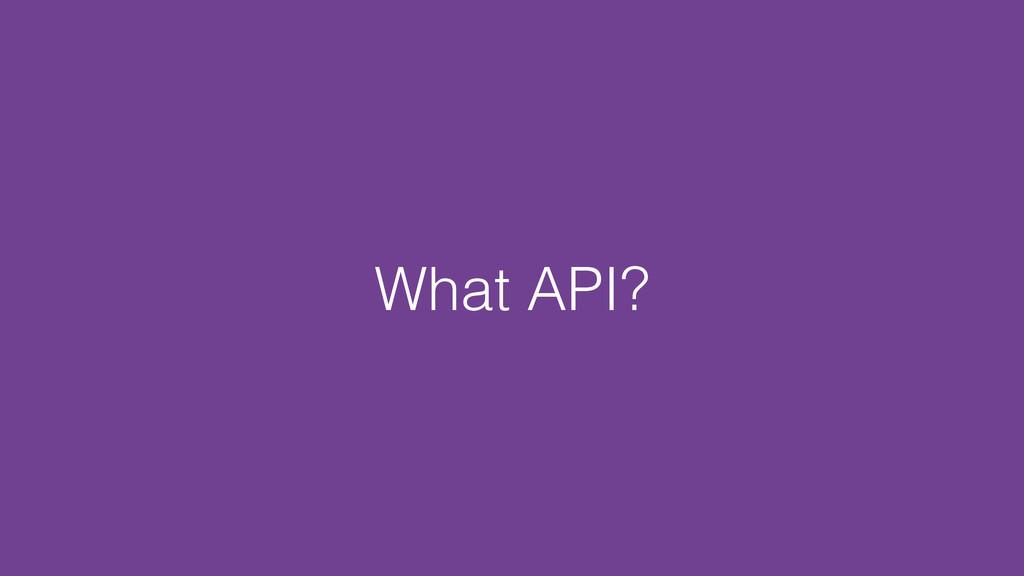 What API?