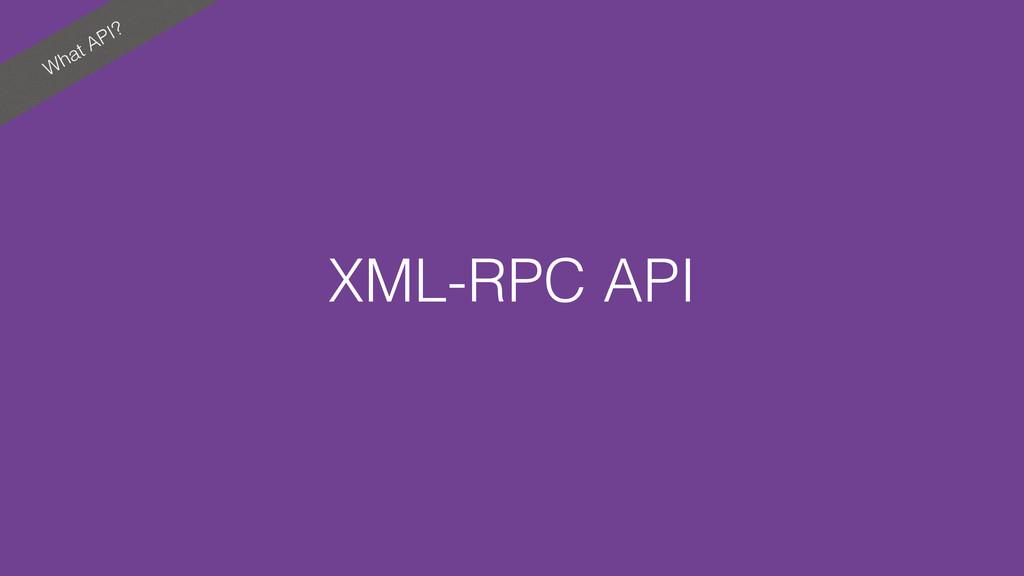 What API? XML-RPC API