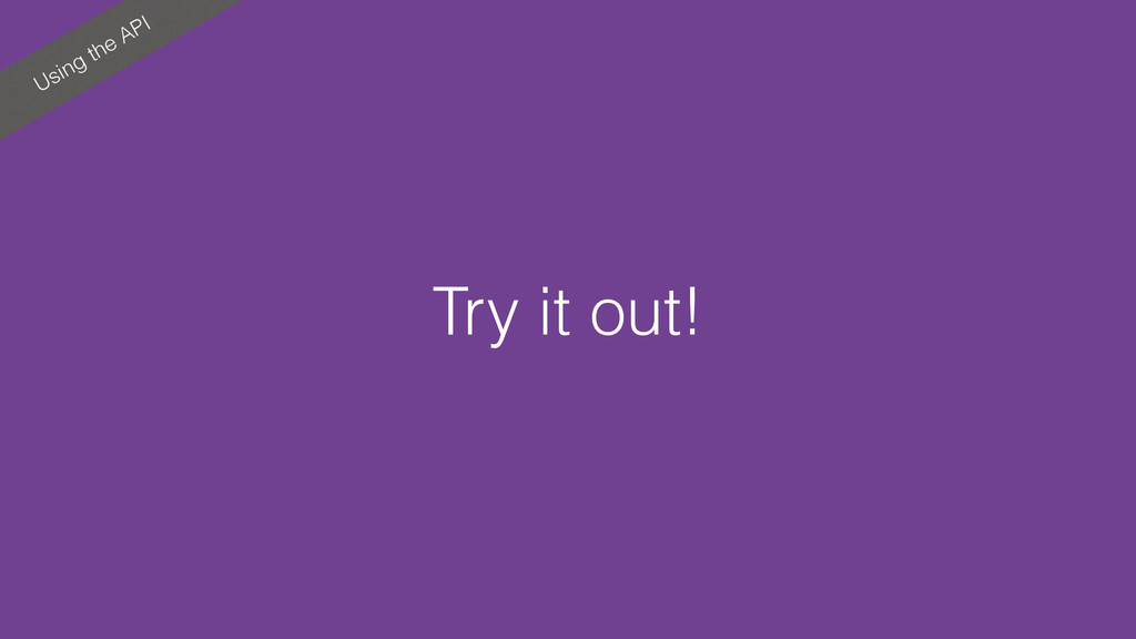 Using the API Try it out!