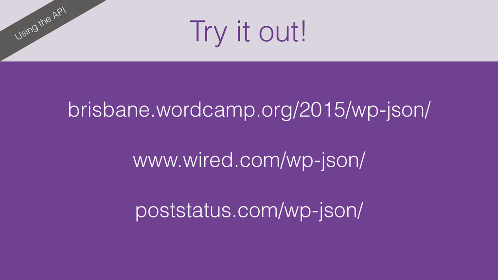 Try it out! Using the API brisbane.wordcamp.org...
