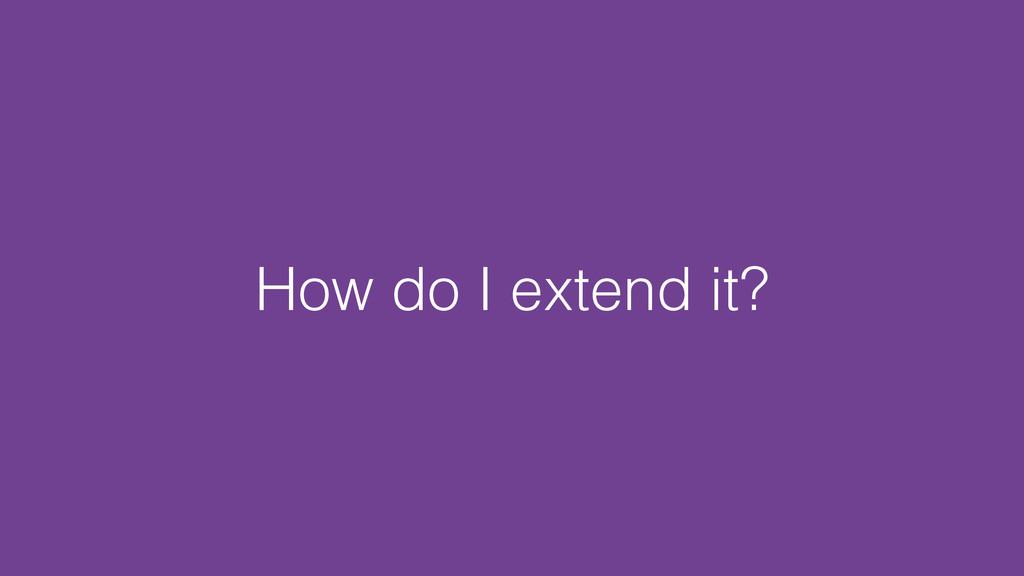 How do I extend it?