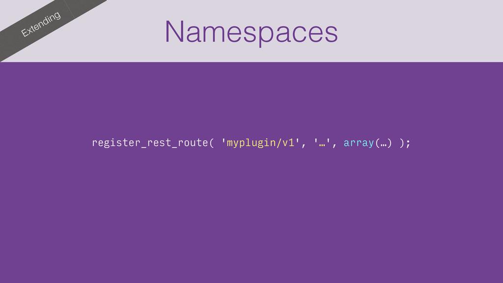 Extending Namespaces register_rest_route( 'mypl...