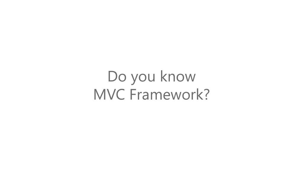 Do you know MVC Framework?