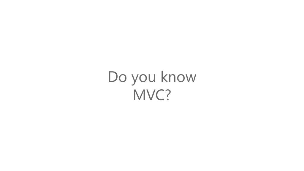 Do you know MVC?