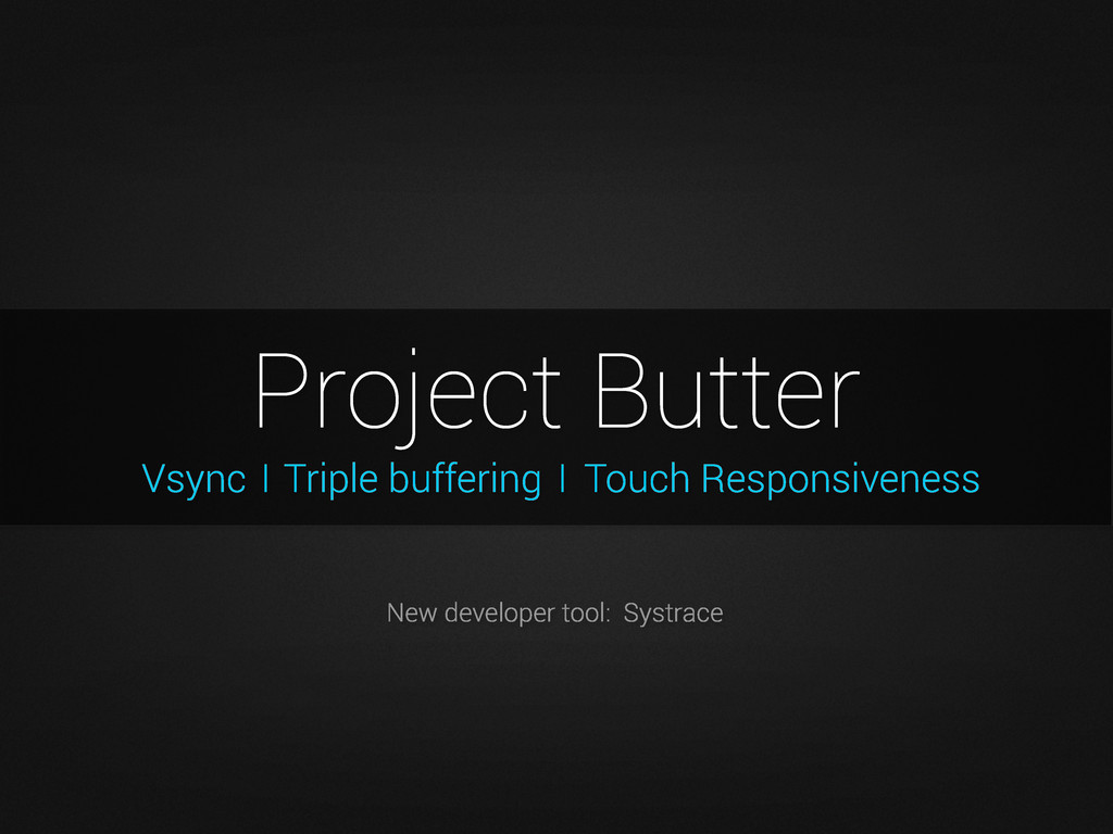 Vsync Project Butter New developer tool: Systra...