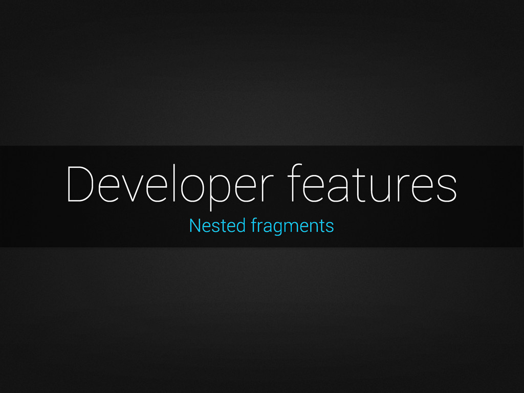 Nested fragments Developer features