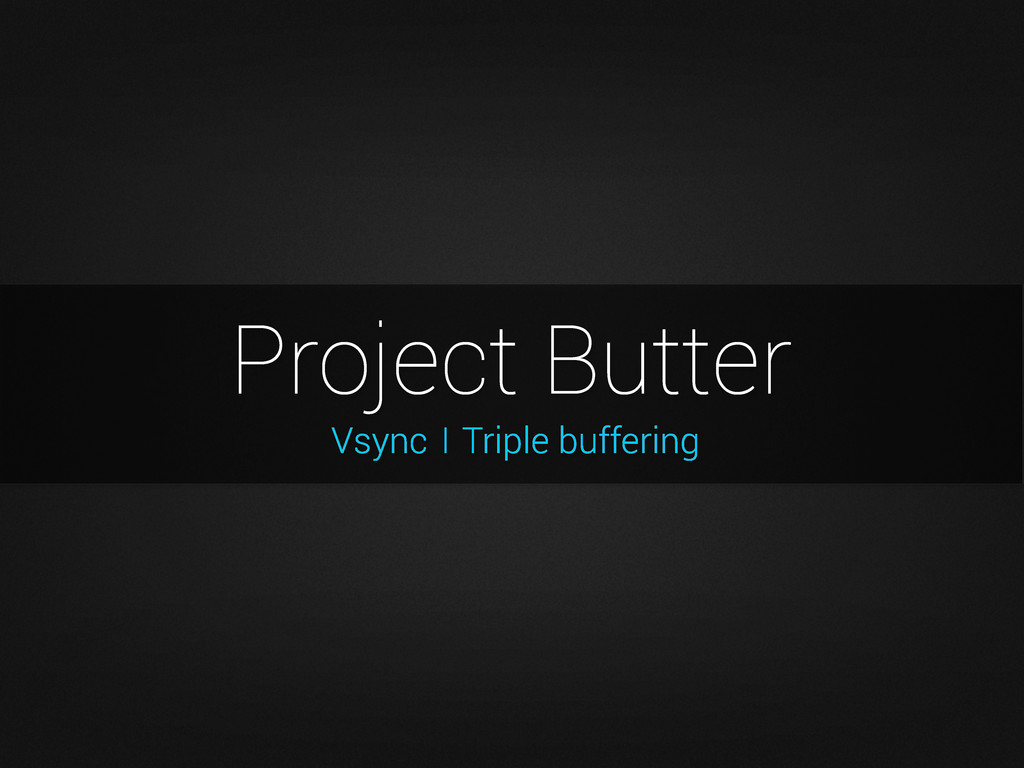 Vsync Project Butter Triple buffering I