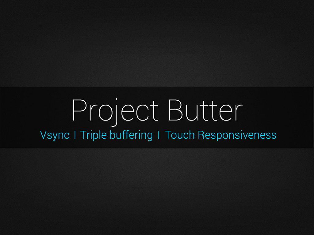 Vsync Project Butter Triple buffering Touch Res...