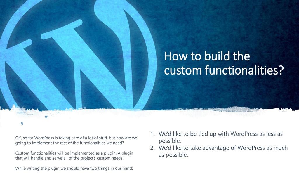 12 How to build the custom functionalities? OK,...