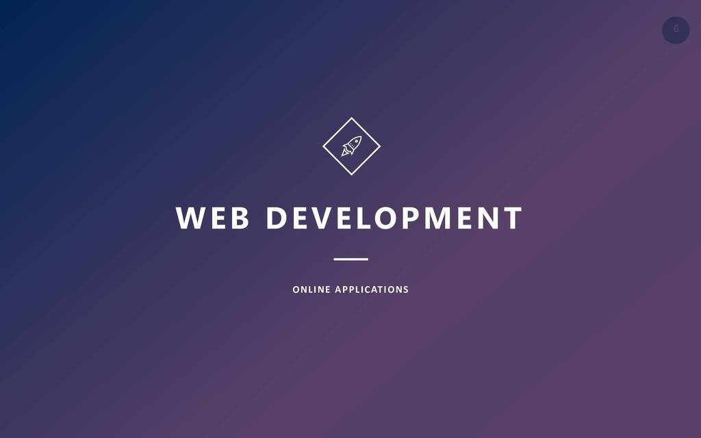 6 WEB DEVELOPMENT ONLINE APPLICATIONS