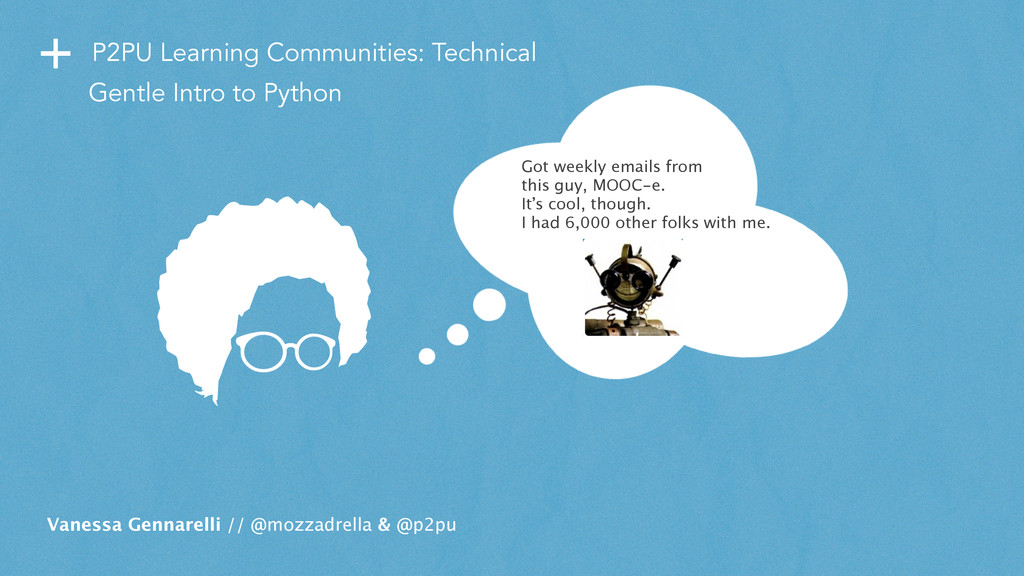 + P2PU Learning Communities: Technical Vanessa ...