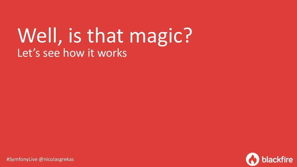 #SymfonyLive @nicolasgrekas Well, is that magic...