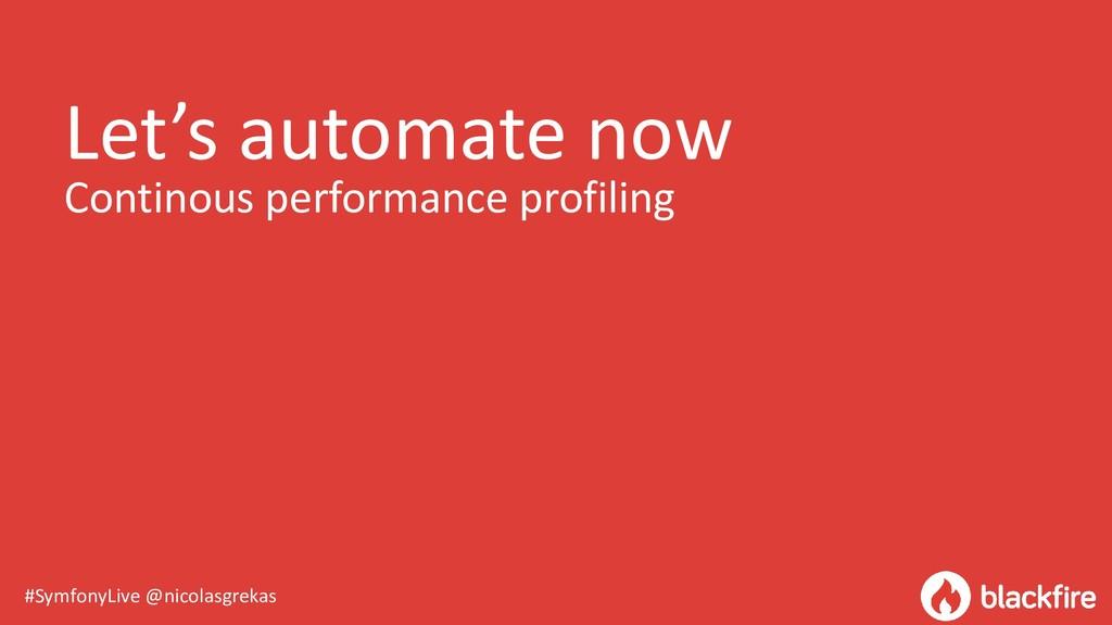 #SymfonyLive @nicolasgrekas Let's automate now ...