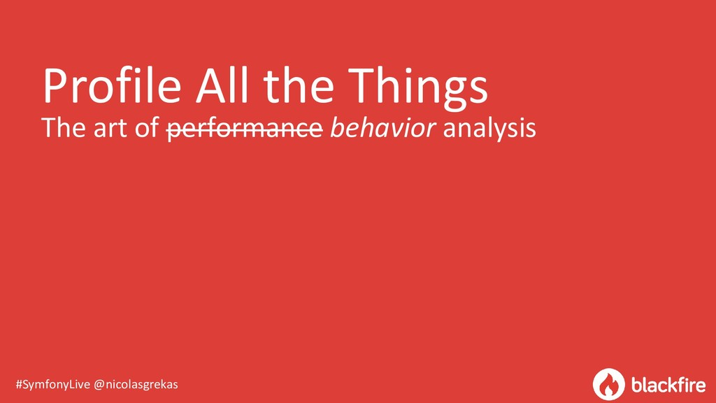 #SymfonyLive @nicolasgrekas Profile All the Thi...
