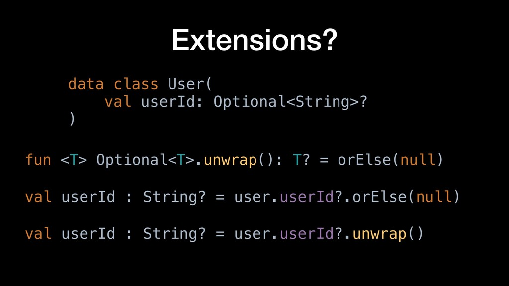 Extensions? data class User( val userId: Option...