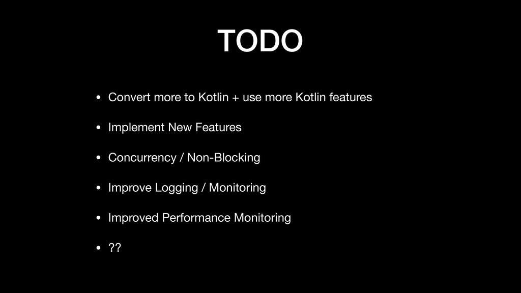 TODO • Convert more to Kotlin + use more Kotlin...