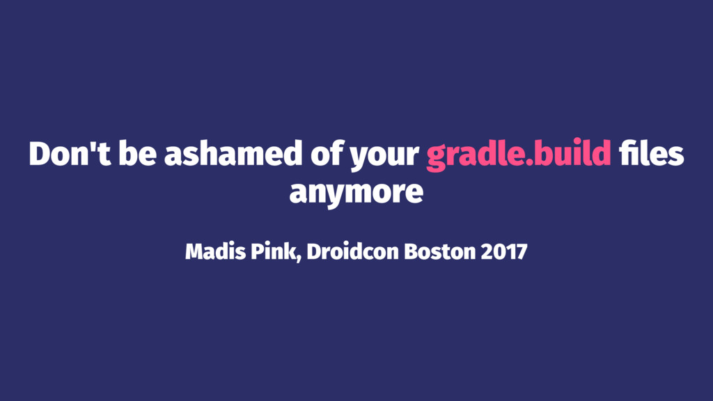 Don't be ashamed of your gradle.build files anym...
