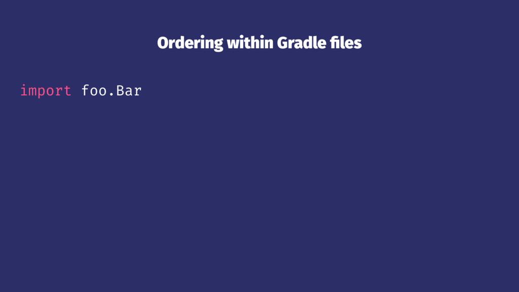 Ordering within Gradle files import foo.Bar