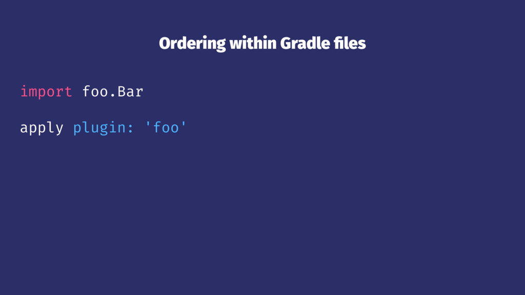 Ordering within Gradle files import foo.Bar appl...
