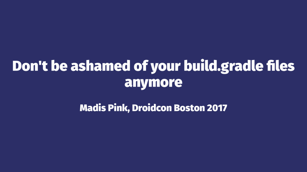 Don't be ashamed of your build.gradle files anym...