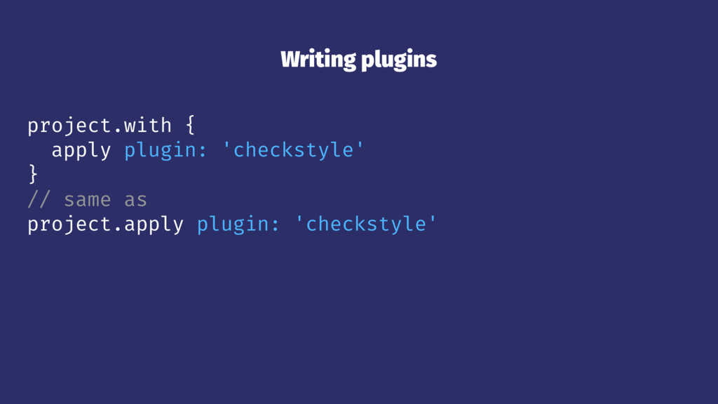 Writing plugins project.with { apply plugin: 'c...