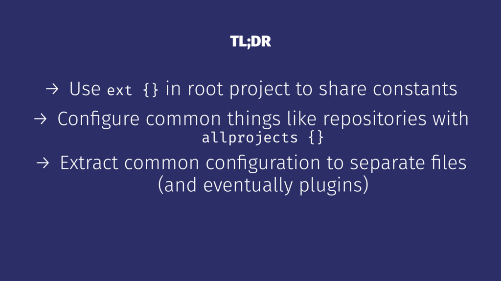TL;DR → Use ext {} in root project to share con...