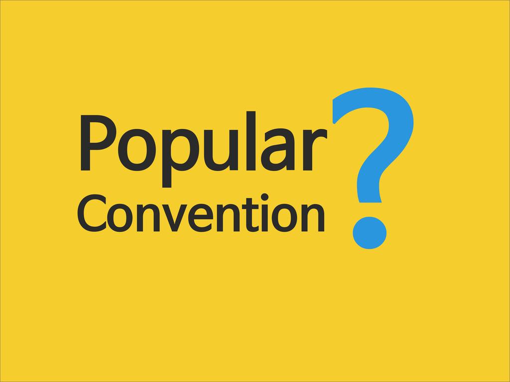 Popular Convention ?