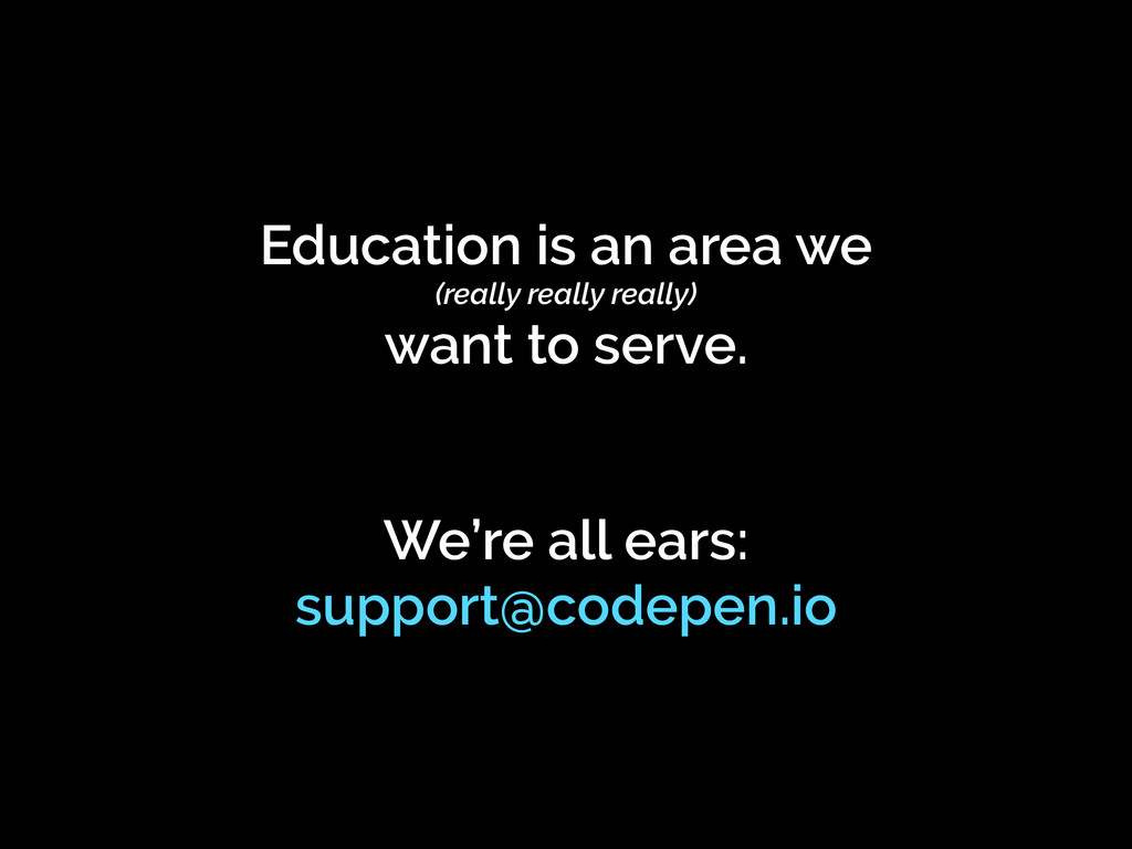 Education is an area we (really really really) ...