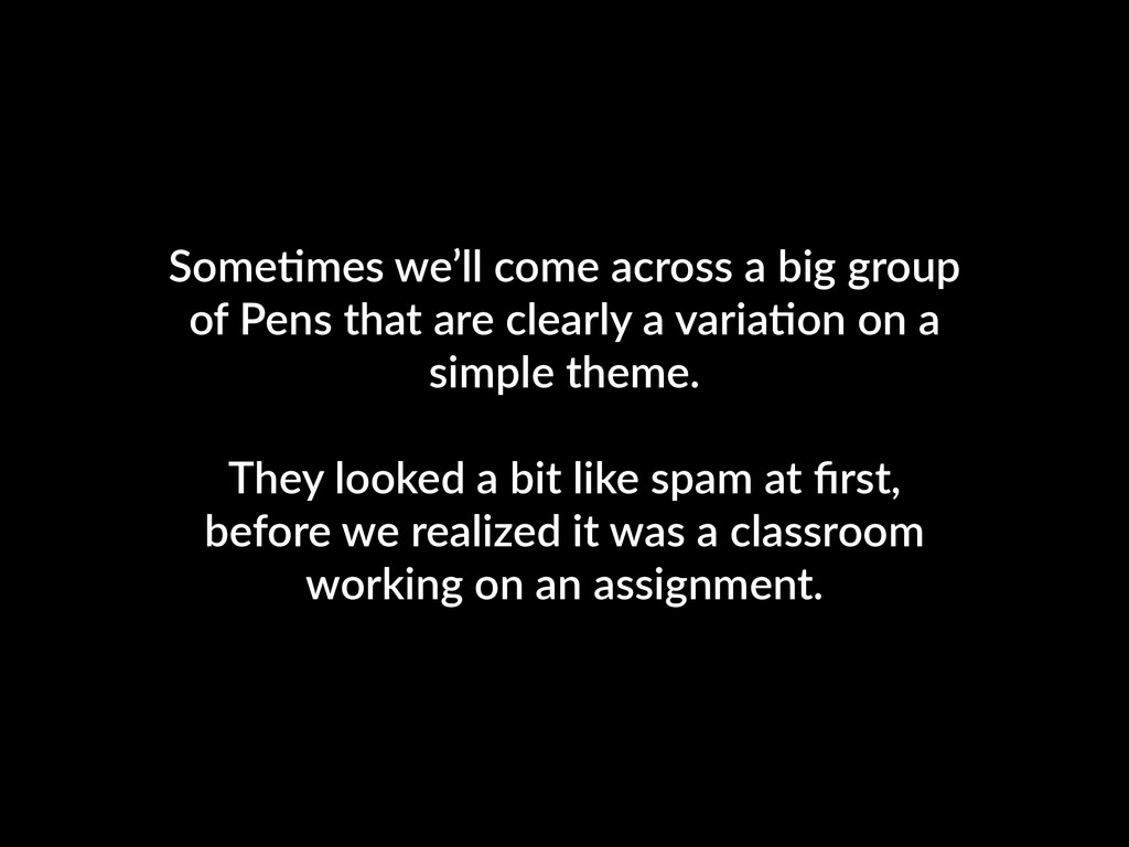 SomeKmes we'll come across a big group of Pens ...