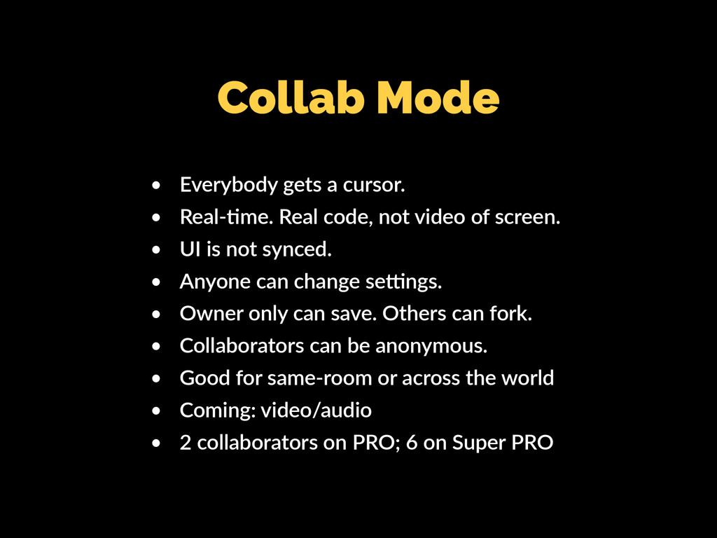 Collab Mode • Everybody gets a cursor. • Real-K...