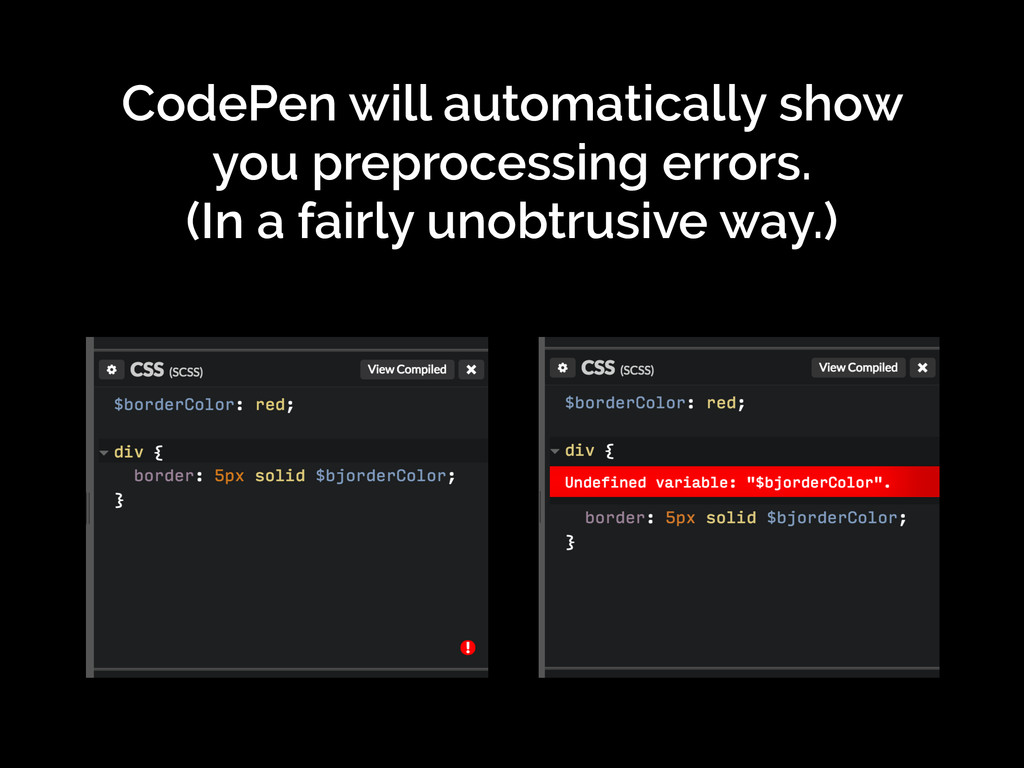 CodePen will automatically show you preprocessi...