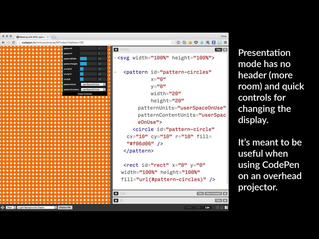 PresentaKon mode has no header (more room) and ...