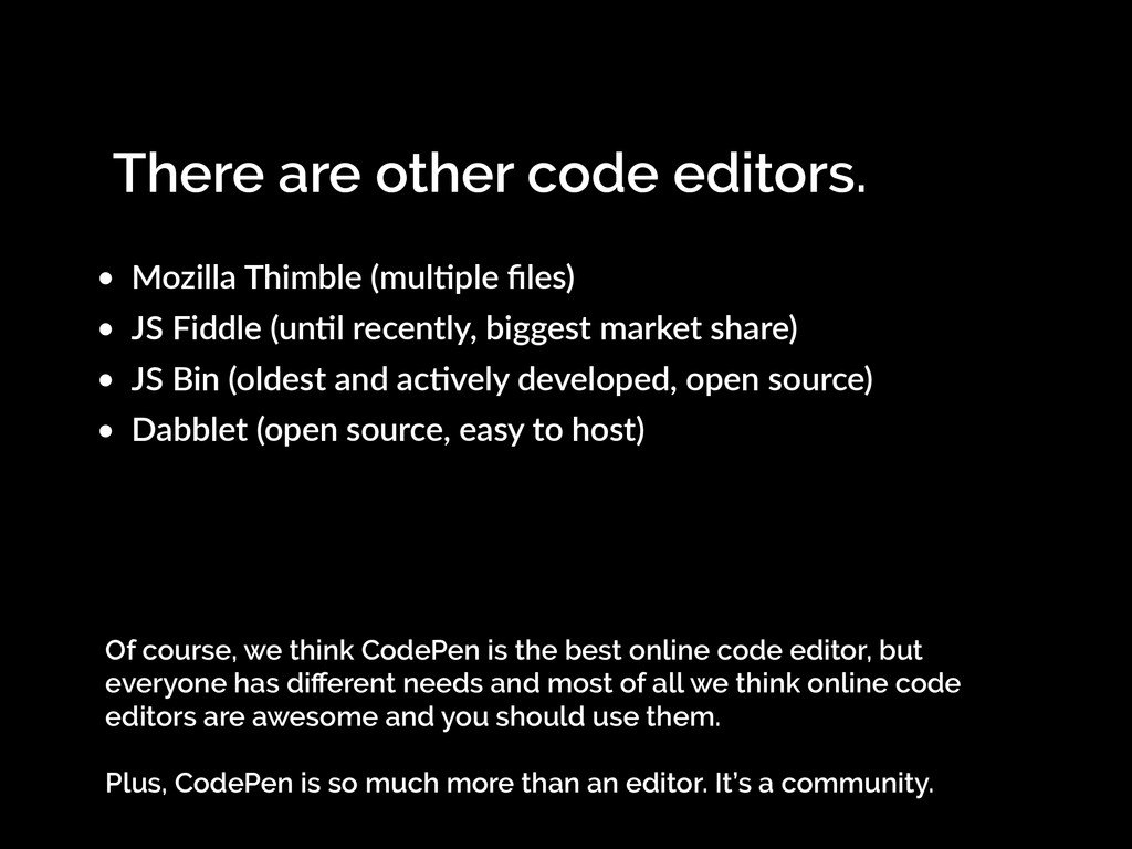 There are other code editors. • Mozilla Thimble...