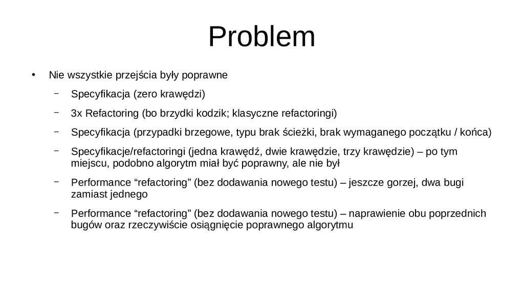 Problem ● Nie wszystkie przejścia były poprawne...