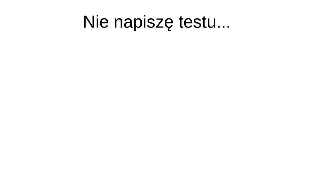 Nie napiszę testu...