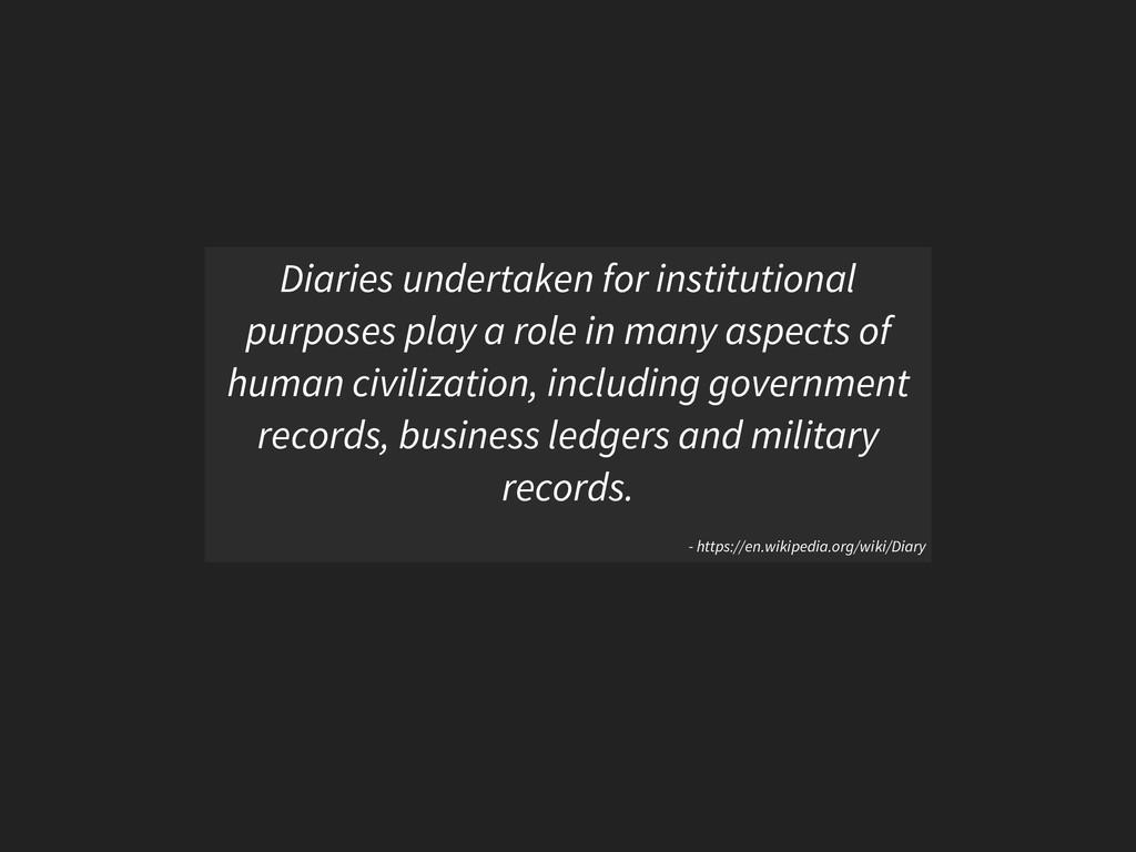 Diaries undertaken for institutional purposes p...