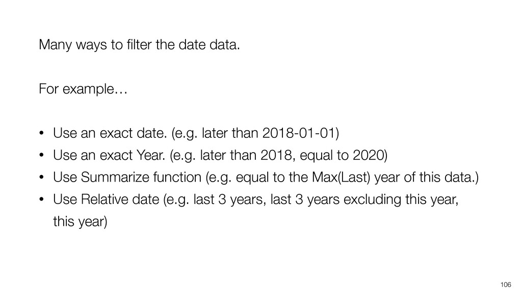 106 Many ways to filter the date data. For examp...